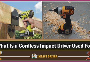 What Is a Cordless Impact Driver Used For?